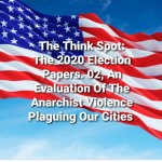 The 2020 Election Papers By Bo Wagner 02: An Evaluation Of The Anarchist Violence Plaguing Our Cities