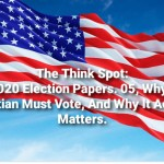 Why Every Christian Must Vote, And Why It Actually Matters
