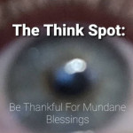 Be Thankful For Mundane Blessings