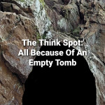 All Because Of An Empty Tomb