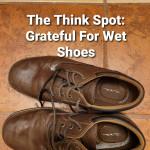 Grateful For Wet Shoes