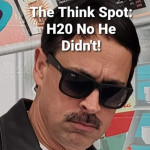 H2 O No He Didn't!